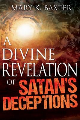 Divine Revelation of Satan's Deceptions - Baxter, Mary K