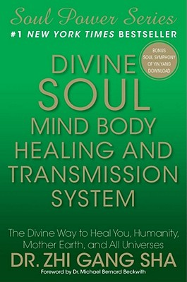 Divine Soul Mind Body Healing and Transmission System: The Divine Way to Heal You, Humanity, Mother Earth, and All Universes - Sha, Zhi Gang, Dr.