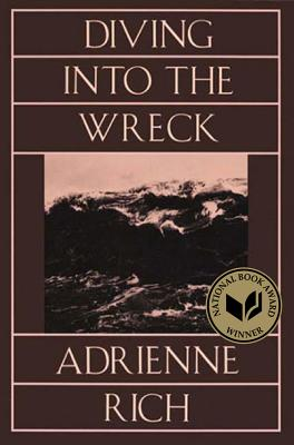 Diving Into the Wreck Diving Into the Wreck: Poems 1971-1972 Poems 1971-1972 - Rich, Adrienne