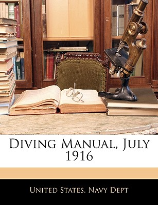Diving Manual, July 1916 - United States Navy Department (Creator), and United States Navy Dept (Creator)