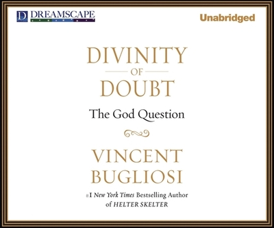 Divinity of Doubt: The God Question - Bugliosi, Vincent