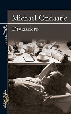 Divisadero - Ondaatje, Michael, and Munoz, Jose Luis Lopez (Translated by)