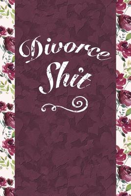 Divorce Shit: 6x9 Journal, Blank Unlined Paper - 100 Pages, Humorous Dissolution of Marriage Notebook with an Attitude, for Man Woman Husband Wife to Record Notes, Thoughts, To-Do Lists & Reminders - Bawdy Boy Books