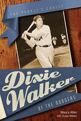 Dixie Walker of the Dodgers: The People's Choice - Allen, Maury, and Walker, Susan