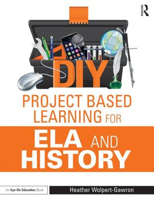 DIY Project Based Learning for ELA and History - Wolpert-Gawron, Heather