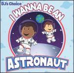 DJ's Choice: I Wanna Be an Astronaut