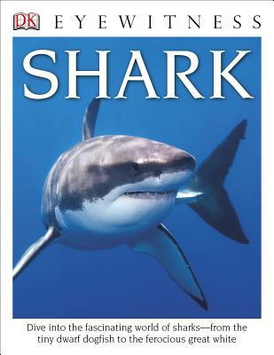 DK Eyewitness Books: Shark: Dive Into the Fascinating World of Sharks from the Tiny Dwarf Dogfish to the Fer - MacQuitty, Miranda