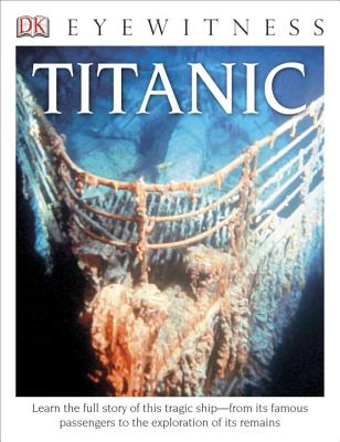DK Eyewitness Books: Titanic: Learn the Full Story of This Tragic Ship from Its Famous Passengers to the Exploration of Its Remains - Adams, Simon, Dr.