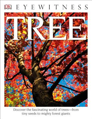 DK Eyewitness Books: Tree: Discover the Fascinating World of Trees from Tiny Seeds to Mighty Forest Giants - Burnie, David