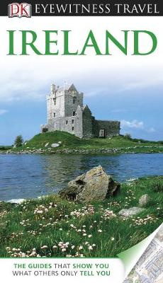 DK Eyewitness Travel Guide: Ireland - Gerard-Sharp, Lisa, and Perry, Tim