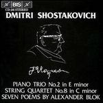 Dmitri Shostakovich: Piano Trio No. 2; String Quartet No. 8; Seven Poems by Alexander Blok