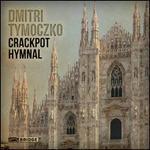 Dmitri Tymoczko: Crackpot Hymnal