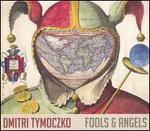 Dmitri Tymoczko: Fools & Angels