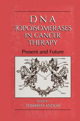 DNA Topoisomerases in Cancer Therapy: Present and Future - Andoh, Toshiwo (Editor)