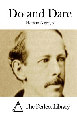 Do and Dare - Alger, Horatio, Jr., and The Perfect Library (Editor)