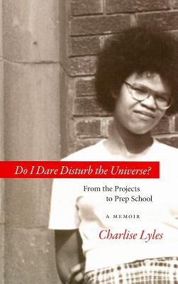 Do I Dare Disturb the Universe?: From the Projects to Prep School - Lyles, Charlise