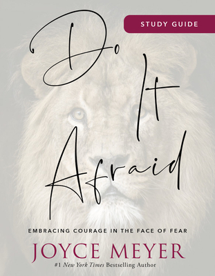 Do It Afraid Study Guide: Embracing Courage in the Face of Fear - Meyer, Joyce