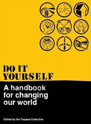 Do It Yourself: A Handbook for Changing Our World - Trapese Collective (Editor)
