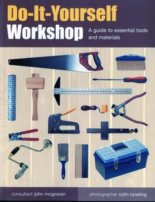 Do-It-Yourself Workshop: A Guide to Essential Tools and Materials - Holloway, David, Dr., and Legge, Brenda, and Carr, Diane