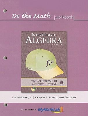Do the Math: Intermediate Algebra - Sullivan, Michael, III, and Struve, Katherine R, and Mazzarella, Janet