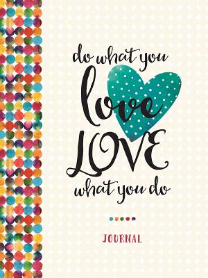Do What You Love, Love What You Do - Ellie Claire
