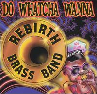 Do Whatcha Wanna - Rebirth Brass Band