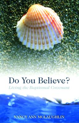 Do You Believe?: Living the Baptismal Covenant - McLaughlin, Nancy Ann