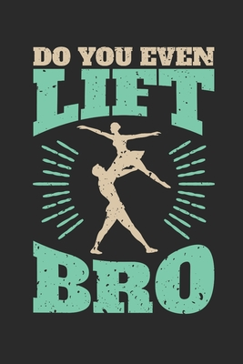 Do You Even Lift Bro: Male Ballet Dancer Journal, Blank Paperback Notebook to write in, Men's Ballet Gift, 150 pages, college ruled - Rhyeland Gifts