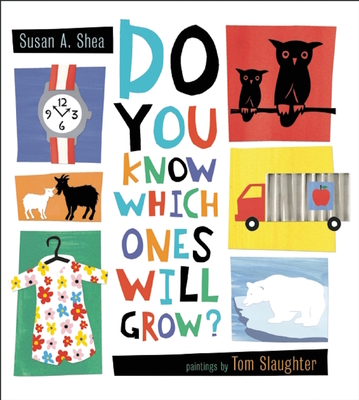 Do You Know Which Ones Will Grow? - Shea, Susan A
