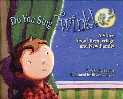 Do You Sing Twinkle?: A Story about Remarriage and New Family - Levins, Sandra