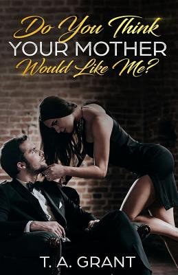 Do You Think Your Mother Would Like Me? - Lebowitz, Fran (Editor), and Grant, T a