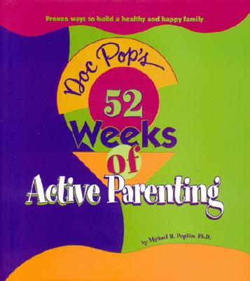 Doc Pop's 52 Weeks of Active Parenting: Proven Ways to Build a Healthy and Happy Family - Popkin, Michael, Ph.D.