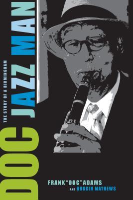 Doc: The Story of a Birmingham Jazz Man - Adams, Frank, Dr., and Mathews, Burgin