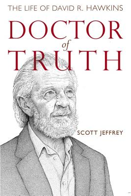 Doctor of Truth: The Life of David R. Hawkins - Jeffrey, Scott