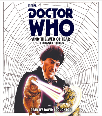Doctor Who and the Web of Fear: 2nd Doctor Novelisation - Dicks, Terrance, and Troughton, David (Read by)