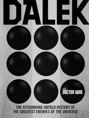 Doctor Who: Dalek: The Astounding Untold History of the Greatest Enemies of the Universe - Mann, George, and Richards, Justin