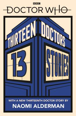 Doctor Who: Thirteen Doctors 13 Stories - Tbc, and Alderman, Naomi