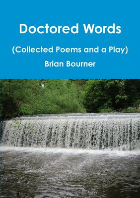 Doctored Words (The Collected Poems and a Play) - Bourner, Brian