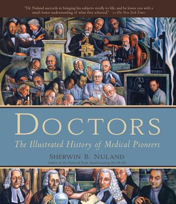 Doctors: The Illustrated History of Medical Pioneers - Nuland, Sherwin B