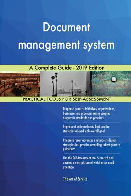 Document management system A Complete Guide - 2019 Edition - Blokdyk, Gerardus