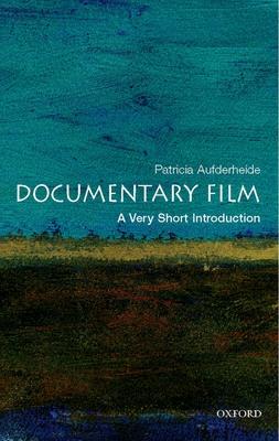 Documentary Film: A Very Short Introduction - Aufderheide, Patricia, Ph.D.