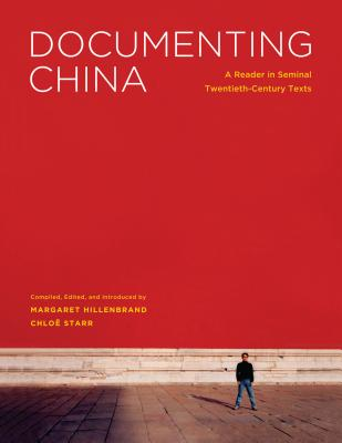 Documenting China: A Reader in Seminal Twentieth-Century Texts - Hillenbrand, Margaret (Editor), and Starr, Chloe (Editor)
