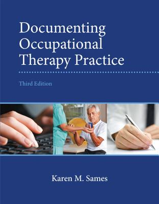 Documenting Occupational Therapy Practice - Sames, Karen M.