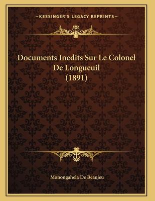 Documents Inedits Sur Le Colonel de Longueuil (1891) - De Beaujeu, Monongahela