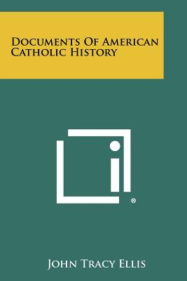 Documents of American Catholic History - Ellis, John Tracy (Editor)