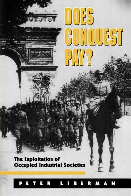Does Conquest Pay?: The Exploitation of Occupied Industrial Societies - Liberman, Peter