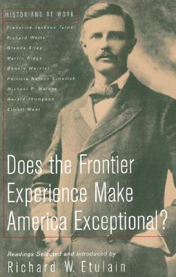 Does the Frontier Experience Make America Exceptional? - Turner, Frederick Jackson, and White, Richard, and Riley, Glenda