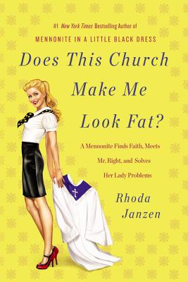 Does This Church Make Me Look Fat?: A Mennonite Finds Faith, Meets Mr. Right, and Solves Her Lady Problems - Janzen, Rhoda