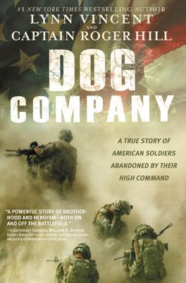 Dog Company: A True Story of American Soldiers Abandoned by Their High Command - Vincent, Lynn, and Hill, Roger