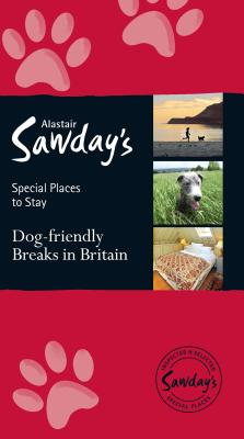 Dog Friendly Breaks in Britain: the best dog friendly pubs, hotels, b&bs and self-catering places: Alastair Sawday's guide to the best dog friendly pubs, hotels, b&bs and self-catering places in Britain - Humble, Kate (Foreword by)